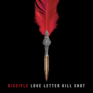 Love Letter Kill Shot - the New Album by DISCIPLE Available Now
