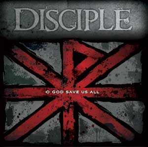 O GOD SAVE US ALL - the new album from DISCIPLE - Available now!